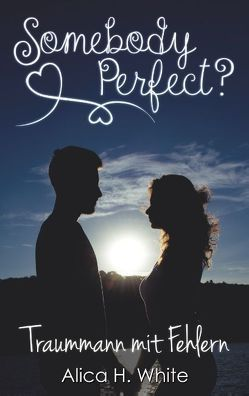 Somebody Perfect? von White,  Alica H.