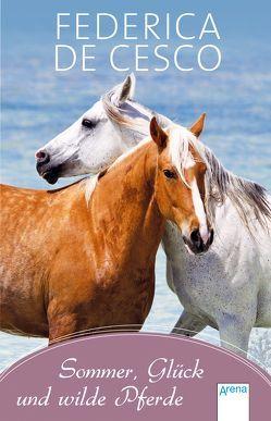 Sommer, Glück und wilde Pferde von de Cesco,  Federica