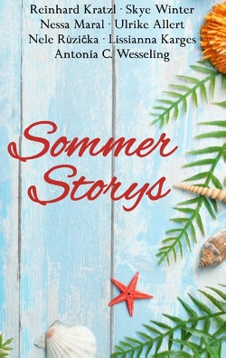 Sommer Storys von Allert,  Ulrike, Karges,  Lissianna, Kratzl,  Reinhard, Maral,  Nessa, Růzička,  Nele, Wesseling,  Antonia C., Winter,  Skye