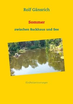 Sommer zwischen Backhaus und See von Gänsrich,  Rolf