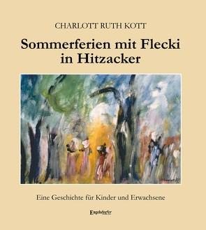 Sommerferien mit Flecki in Hitzacker von Kott,  Charlott Ruth