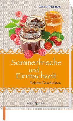 Sommerfrische und Einmachzeit von Wiesinger,  Maria