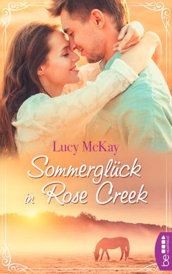 Sommerglück in Rose Creek von McKay,  Lucy