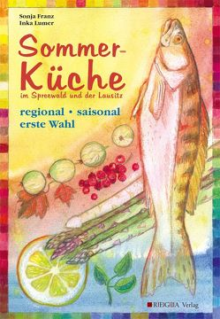Sommerküche im Spreewald und der Lausitz von Franz,  Sonja, Interforum e.V Cottbus