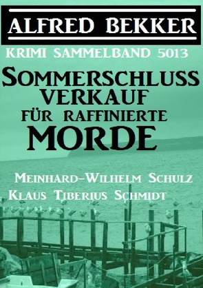 Sommerschlussverkauf für raffinierte Morde: Krimi Sammelband 5013 von Bekker,  Alfred, Schmidt,  Klaus Tiberius, Schulz,  Meinhard-Wilhelm