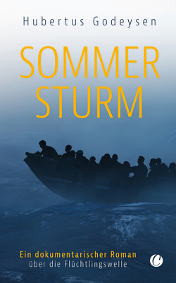 Sommersturm. Ein dokumentarischer Roman über die Flüchtlingswelle von Godeysen,  Hubertus