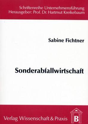 Sonderabfallwirtschaft als Handlungsfeld des Ökonomen von Fichtner,  Sabine, Kreikebaum,  Hartmut