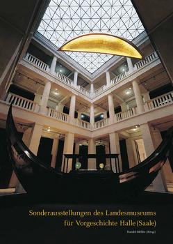 Sonderausstellungen des Landesmuseums für Vorgeschichte Halle (Saale) von Meller,  Harald