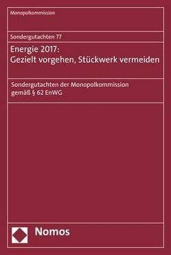 Sondergutachten 77: Energie 2017: Gezielt vorgehen, Stückwerk vermeiden von Monopolkommission