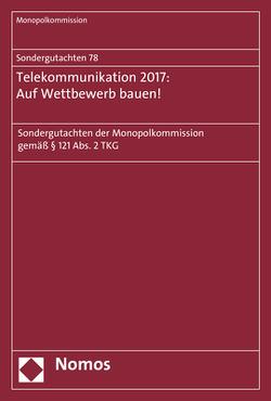Sondergutachten 78: Telekommunikation 2017: Auf Wettbewerb bauen! von Monopolkommission