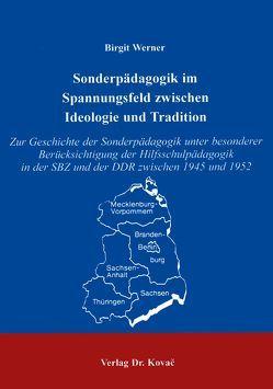 Sonderpädagogik im Spannungsfeld zwischen Ideologie und Tradition von Werner,  Birgit