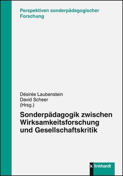 Sonderpädagogik zwischen Wirksamkeitsforschung und Gesellschaftskritik von Laubenstein,  Désirée, Scheer,  David
