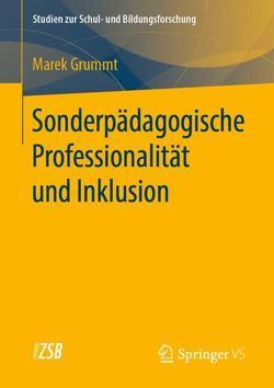 Sonderpädagogische Professionalität und Inklusion von Grummt,  Marek