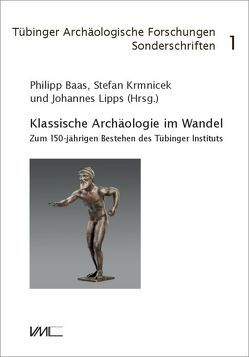 Sonderschriften / Klassische Archäologie im Wandel von Baas,  Philipp, Krmnicek,  Stefan, Lipps,  Johannes