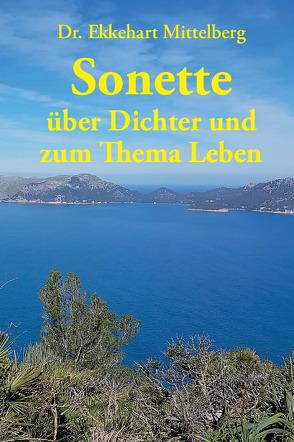 Sonette über Dichter und zum Thema Leben von Mittelberg,  Ekkehart