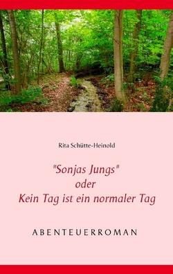 """""""Sonjas Jungs"""" oder Kein Tag ist ein normaler Tag von Schütte-Heinold,  Rita"""