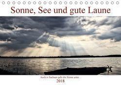 Sonne, See und gute Laune. Auch in Sachsen geht die Sonne unter (Tischkalender 2018 DIN A5 quer) von Michael Treichl,  Kurt