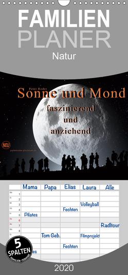 Sonne und Mond – faszinierend und anziehend – Familienplaner hoch (Wandkalender 2020 , 21 cm x 45 cm, hoch) von Roder,  Peter