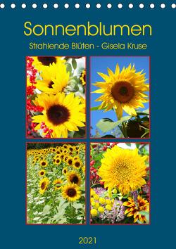 Sonnenblumen – Strahlende Blüten (Tischkalender 2021 DIN A5 hoch) von Kruse,  Gisela