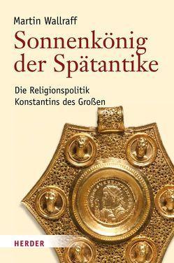 Sonnenkönig der Spätantike von Wallraff,  Martin