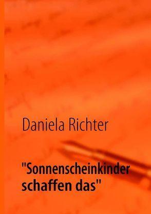 """""""Sonnenscheinkinder schaffen das"""" von Richter,  Daniela"""