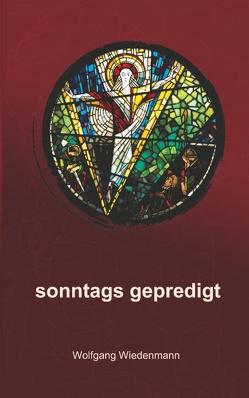 sonntags gepredigt von Wiedenmann,  Wolfgang