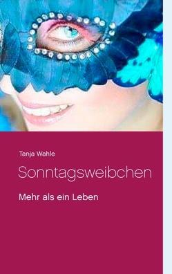 Sonntagsweibchen von Wahle,  Tanja