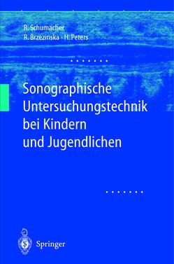 Sonographische Untersuchungstechnik bei Kindern und Jugendlichen von Brzezinska,  Rita, Peters,  Helmut, Schumacher,  Reinhard