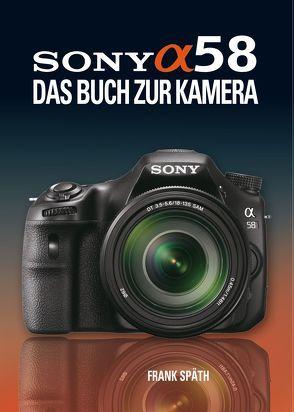 Sony Alpha 58 von Späth,  Frank