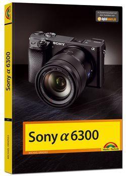 Sony Alpha 6300 – Das Handbuch zur Kamera von Gradias,  Michael