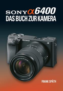 Sony Alpha 6400 DAS BUCH ZUR KAMERA von Spaeth,  Frank