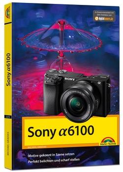 Sony Alpha A6100 – Handbuch zur Kamera von Gradias,  Michael