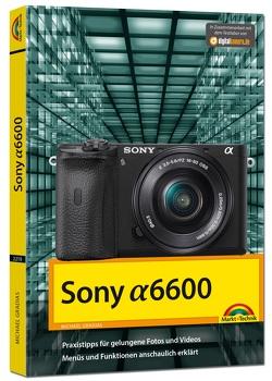 Sony Alpha A6600 – Handbuch zur Kamera von Gradias,  Michael