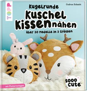 Sooo Cute – Kugelrunde Kuschelkissen nähen von Schmitt,  Gudrun