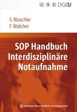 SOP Handbuch Interdisziplinäre Notaufnahme von Blaschke,  Sabine, Walcher,  Felix