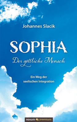 Sophia: Der göttliche Mensch von Slacik,  Johannes