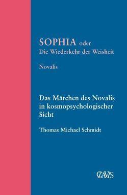 Sophia oder die Wiederkehr der Weisheit von Friedrich v. Hardenberg,  Novalis, Schmidt,  Thomas M.