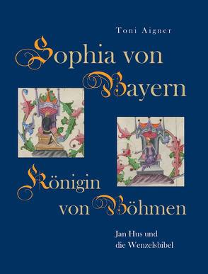 Sophia von Bayern – Königin von Böhmen von Aigner,  Toni