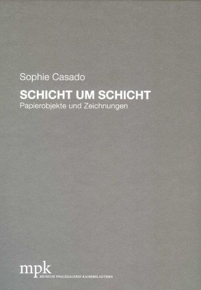 Sophie Casado – Schicht um Schicht von Buhlmann,  Britta E., Höfchen,  Heinz