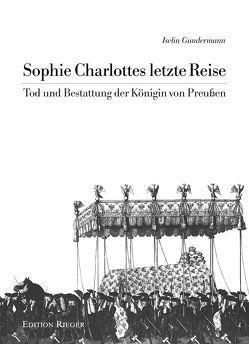 Sophie Charlottes letzte Reise von Gundermann,  Iselin