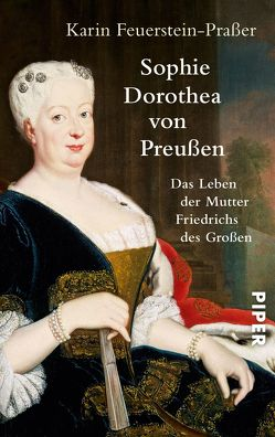 Sophie Dorothea von Preußen von Feuerstein-Praßer,  Karin