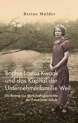 Sophie Louisa Kwaak und das Kapital der Unternehmerfamilie Weil von Braun,  Arne, Mulder,  Bertus