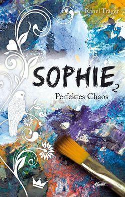 Sophie – Perfektes Chaos von Träger,  Rahel