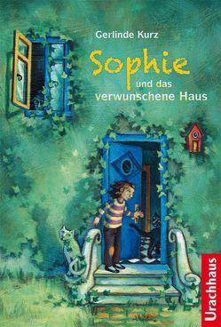 Sophie und das verwunschene Haus von Gotha,  Britta, Kurz,  Gerlinde