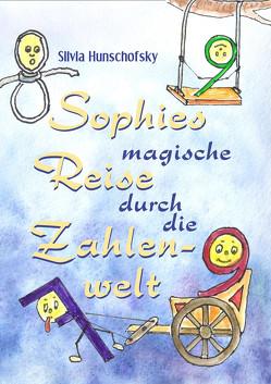 Sophies magische Reise durch die Zahlenwelt von Hunschofsky,  Hans, Hunschofsky,  Silvia