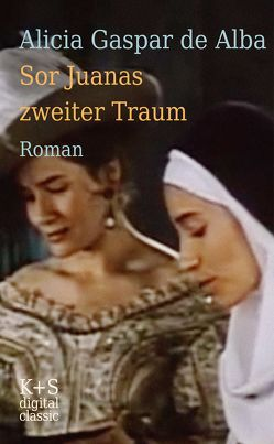 Sor Juanas zweiter Traum von Gaspar de Alba,  Alicia, Krug,  Andrea