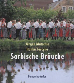 Sorbische Bräuche von Fascyna,  Hanka, Matschie,  Jürgen