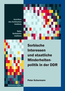 Sorbische Interessen und staatliche Minderheitenpolitik in der DDR von Schürmann,  Peter