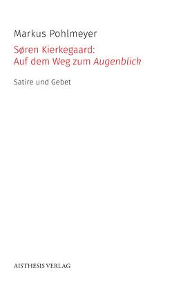Søren Kierkegaard: Auf dem Weg zum Augenblick von Fredsted,  Elin, Pohlmeyer,  Markus