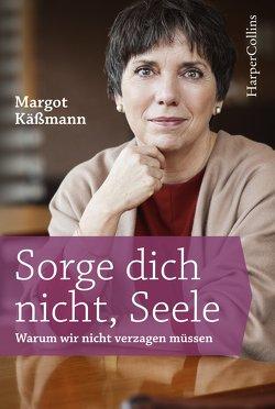 Sorge dich nicht, Seele von Käßmann,  Margot
